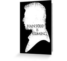 han is coming Greeting Card