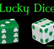Lucky Dice by EyeMagined