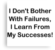 I Learn From My Successes Canvas Print