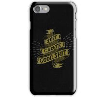 Just Create Good Shit iPhone Case/Skin