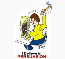 I Believe in Persuasion! Unisex T-Shirt
