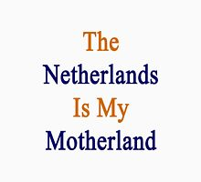 The Netherlands Is My Motherland  Unisex T-Shirt