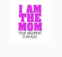 I AM THE MOM YOUR ARGUMENT IS INVALID Womens Fitted T-Shirt