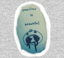 Tonsillitis is Beautiful  by scribberls
