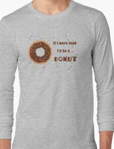 If I were Food I'd be a Donut Long Sleeve T-Shirt