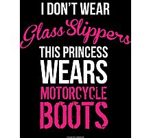 'I Don't Wear Glass Slippers; This Princess Wears Motorcycle Boots' T-shirts, Hoodies, Accessories and Gifts Photographic Print