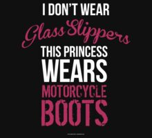 'I Don't Wear Glass Slippers; This Princess Wears Motorcycle Boots' T-shirts, Hoodies, Accessories and Gifts by Albany Retro