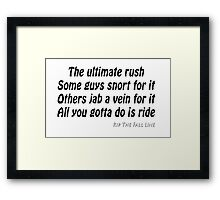 All you gotta do is ride Framed Print