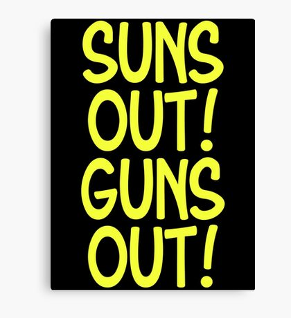 SUNS OUT! GUNS OUT! Canvas Print