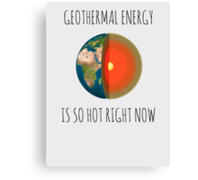 GEOTHERMAL ENERGY IS SO HOT RIGHT NOW Canvas Print