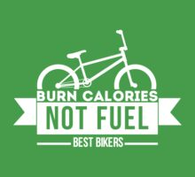 Burn Calories not Fuel by designbymike