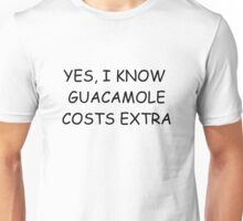 Yes, I know guacamole costs extra Unisex T-Shirt