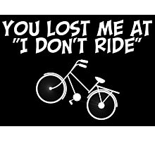 You Lost Me At I Don't Ride Photographic Print