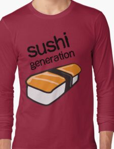 Sushi generation... Long Sleeve T-Shirt