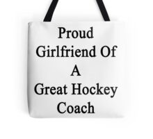 Proud Girlfriend Of A Great Hockey Coach  Tote Bag