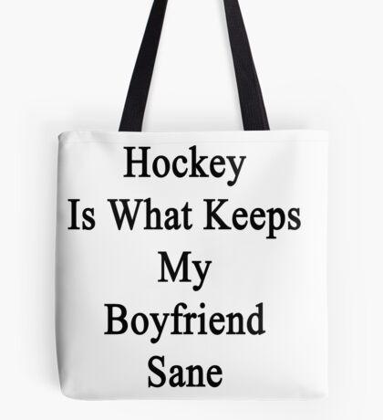 Hockey Is What Keeps My Boyfriend Sane  Tote Bag