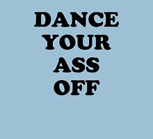 Dance Your Ass Off Unisex T-Shirt