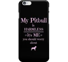 My Pitbull is harmless - it's me you should worry about iPhone Case/Skin
