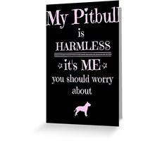 My Pitbull is harmless - it's me you should worry about Greeting Card