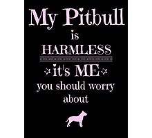My Pitbull is harmless - it's me you should worry about Photographic Print