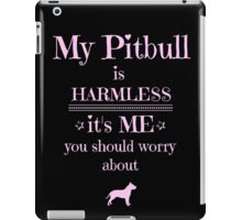 My Pitbull is harmless - it's me you should worry about iPad Case/Skin