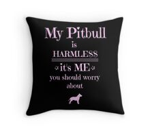 My Pitbull is harmless - it's me you should worry about Throw Pillow