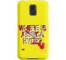 Where is Jessica Hyde? Samsung Galaxy Case/Skin