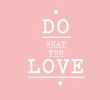 do what you love by stephaniewoon
