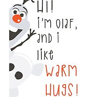 Hi,! I'm Olaf, and I like warm hugs! by Freckledkisses