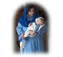 Mary and Baby Jesus as portrayed by my daughter and grandson Photographic Print