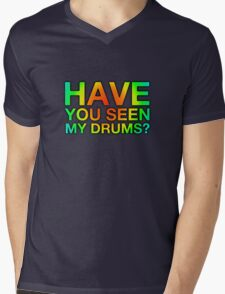 Have You Seen My Drums ? Mens V-Neck T-Shirt