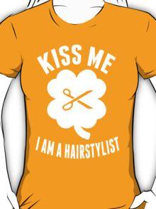 Kiss Me I Am A Hair Stylist - TShirts & Hoodies T-Shirt
