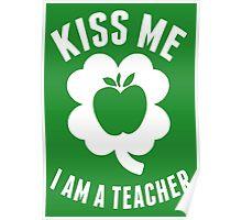 Kiss Me I Am A Teacher - TShirts & Hoodies Poster