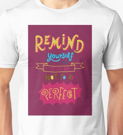 Remind yourself it's ok not to be perfect. Unisex T-Shirt