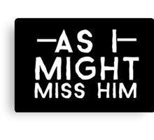as i might miss him Canvas Print