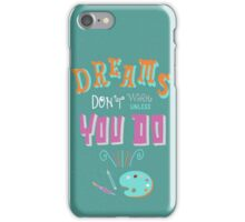 Dreams don't work unless you do. iPhone Case/Skin