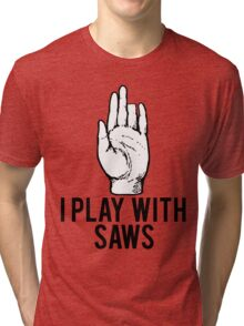 I Play With Saws Funny Carpenter Tri-blend T-Shirt