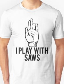 I Play With Saws Funny Carpenter T-Shirt