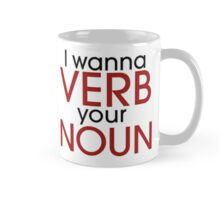 I wanna verb your noun Mug