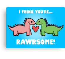 I think you're RAWRSOME! Canvas Print