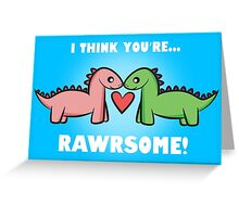 I think you're RAWRSOME! Greeting Card