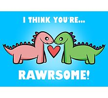 I think you're RAWRSOME! Photographic Print