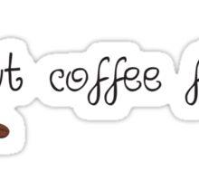 But Coffee First... Sticker