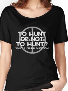 To hunt or not to hunt Women's Relaxed Fit T-Shirt