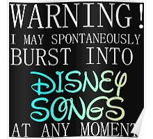 WARNING! I MAY BURST OUT IN DISNEY SONGS Poster
