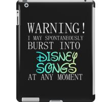 WARNING! I MAY BURST OUT IN DISNEY SONGS iPad Case/Skin
