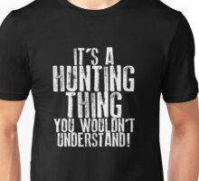 It's a Hunting Thing... Unisex T-Shirt