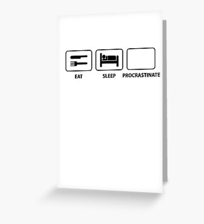 Eat Sleep Procrastinate Greeting Card
