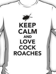 Keep calm and love cockroaches T-Shirt