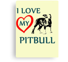 i love my pitbull Canvas Print
